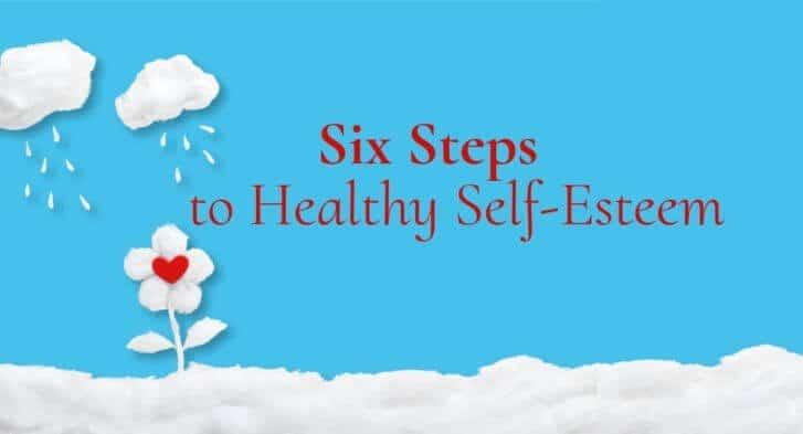 Six Steps to Healthy Self-Esteem
